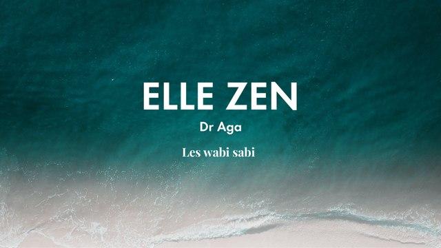 Dr Aga  : le wabi sabi | ELLE ZEN