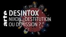 Nixon : destitution ou démission ? - 25/06/2019 - Désintox