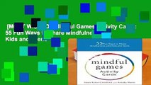 [MOST WISHED]  Mindful Games Activity Cards: 55 Fun Ways to Share Mindfulness with Kids and Teens