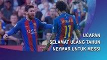Ucapan Selamat Ulang Tahun Neymar untuk Messi