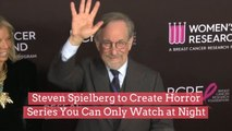 Steven Spielberg Is Creating A Horror Series You Can Only Watch at Night