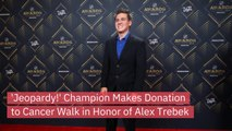 'Jeopardy!' Champion Makes Donation to Cancer Walk in Honor of Alex Trebek