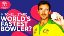 World's Fastest Bowler? - Mitchell Starc - Australia's Pacer - ICC Cricket World Cup 2019