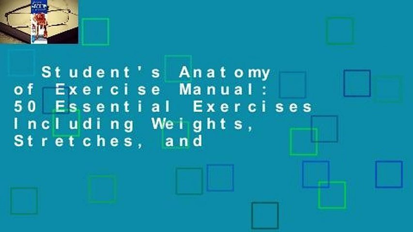 Student's Anatomy of Exercise Manual: 50 Essential Exercises Including Weights, Stretches, and