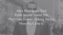 "Alex Rodriguez Said Kylie Jenner Spent the Met Gala Dinner Talking About ""How Rich She Is"""