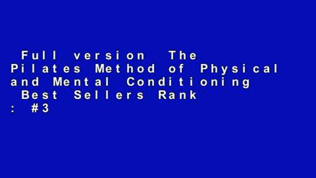 Full version  The Pilates Method of Physical and Mental Conditioning  Best Sellers Rank : #3