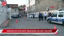 Ankara'da eğlence mekanına silahlı baskın!