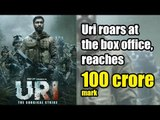 Uri roars at the box office,  reaches 100 crore mark in a record time