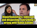 Unparliamentary, indecent and disgusting, everything's wrong with Rahul Gandhi