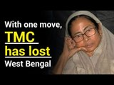 With one move, TMC has lost West Bengal