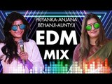 Priyanka-Anjana Behanji-Auntyji EDM Mix (Use Headphones)