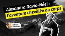 Alexandra David-Néel, l'aventure chevillée au corps