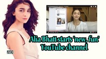Alia Bhatt starts 'new, fun' YouTube channel