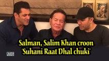 Salman, Salim Khan croon 'Suhani Raat Dhal chuki'