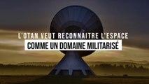 L'OTAN veut reconnaitre l'espace comme un domaine militarisé