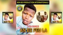 Tyga Bang'S Ft. Le Groupe Seckteur King - An Be Feu Là - Tyga Bang'S