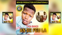 Tyga Bang'S Ft. Le Groupe Seckteur King - An Be Feu Là - Tyga Bang'S