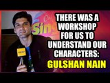 There was a workshop for us to understand our characters of the show: Gulshan Nain