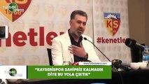 """Sedat Kılınç: """"Kayserispor sahipsiz kalmasın diye bu yola çıktık"""""""