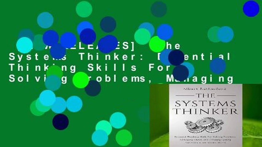 [NEW RELEASES]  The Systems Thinker: Essential Thinking Skills For Solving Problems, Managing