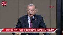 Erdoğan'dan TRT'nin Öcalan röportajına açıklama