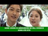 Song Joong Ki Announces He Will Divorce Song Hye Kyo