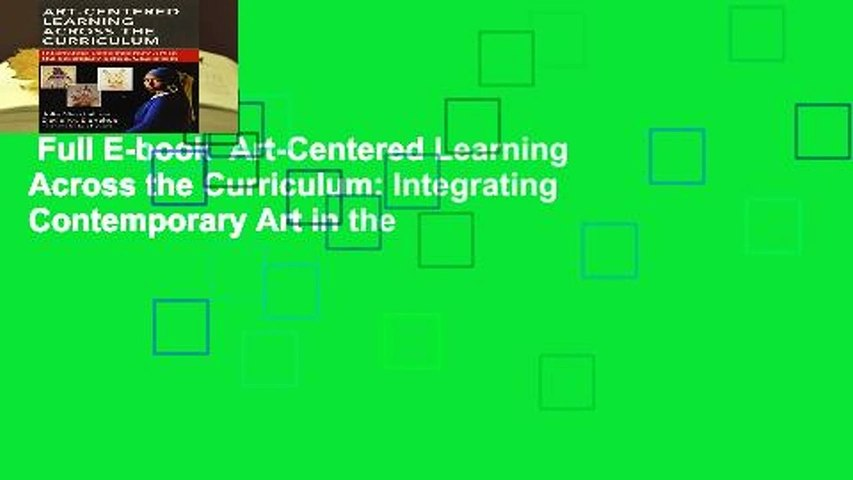 Full E-book  Art-Centered Learning Across the Curriculum: Integrating Contemporary Art in the