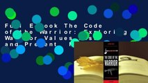 Full E-book The Code of the Warrior: Exploring Warrior Values Past and Present  For Free