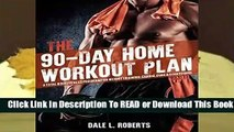 The 90-Day Home Workout Plan: A Total Body Fitness Program for Weight Training, Cardio, Core