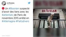 Attentats du 13-Novembre : Un suspect bosnien arrêté en Allemagne