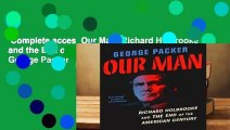 Complete acces  Our Man: Richard Holbrooke and the End of the American Century by George Packer