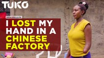 I lost my hand in a Chinese company | Tuko TV