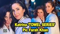 Katrina Kaif's 'TOWEL SERIES' Pic Farah Khan | Akshay Kumar | Sooryavanshi