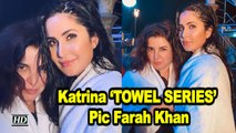 Katrina Kaif's 'TOWEL SERIES' Pic Farah Khan   Akshay Kumar   Sooryavanshi