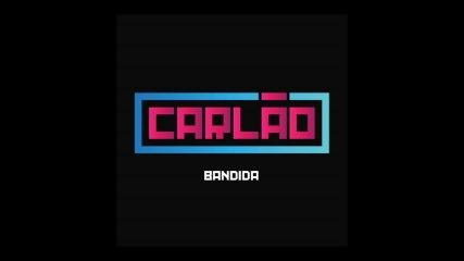 Carlão - Bandida