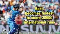 World Cup 2019 | Kohli becomes fastest to score 20000 international runs