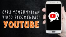 Cara Menyembunyikan Video Rekomendasi di Youtube