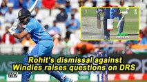 World Cup 2019 | Rohit's dismissal against Windies raises questions on DRS