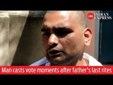 WATCH | Man casts vote moments after father's last rites