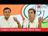 Congress dismantled idea of Narendra Modi: Rahul Gandhi