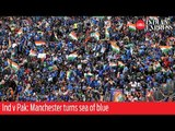 India vs Pakistan: Manchester turns sea of blue ahead of World Cup clash