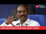 India planning to have own space station: ISRO chief
