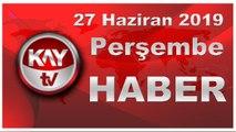 27 Haziran 2019 Kay Tv Haber