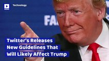 Twitter's New Guidelines Will Likely Affect Trump