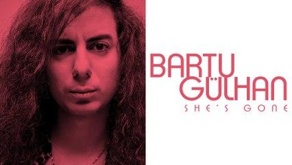 Bartu Gülhan - She's Gone