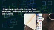 Chicken Soup for the Nurse's Soul: Stories to Celebrate, Honor and Inspire the Nursing