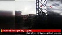 Ankara'da fırtına çatı böyle uçurdu