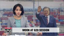 Moon to address G20 first session and speak on global economy and trade