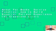 About For Books  Service Fanatics: How to Build Superior Patient Experience the Cleveland Clinic