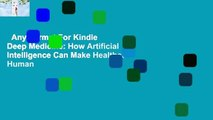 Any Format For Kindle  Deep Medicine: How Artificial Intelligence Can Make Healthcare Human